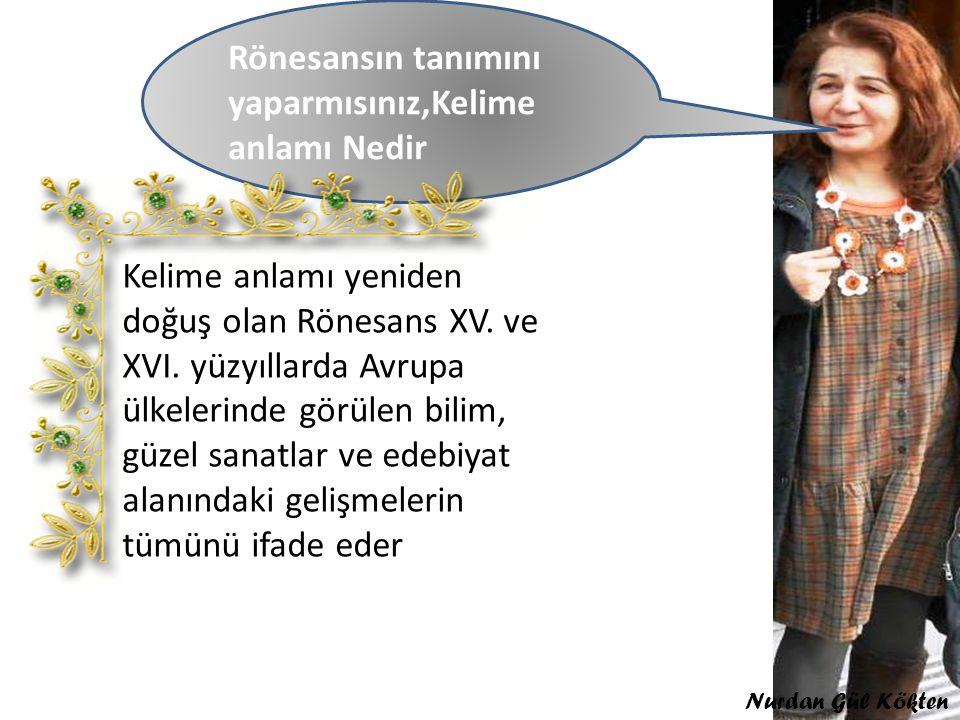 Rönesansın tanımını yaparmısınız,Kelime anlamı Nedir Kelime anlamı yeniden doğuş olan Rönesans XV.