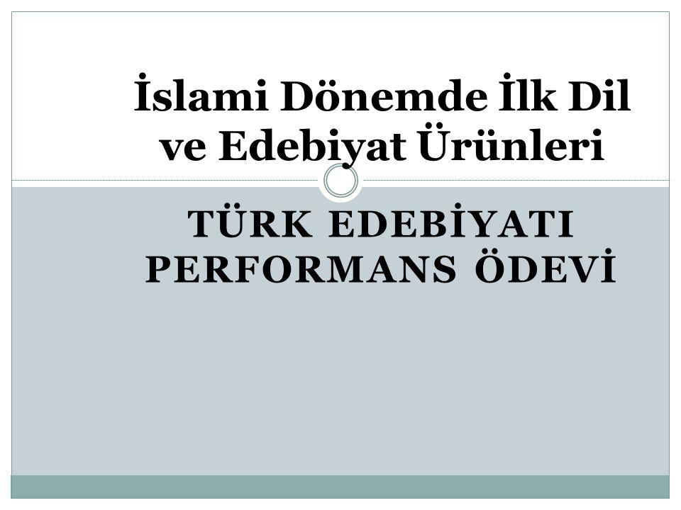 TÜRK EDEBİYATI PERFORMANS ÖDEVİ İslami Dönemde İlk Dil ve Edebiyat Ürünleri