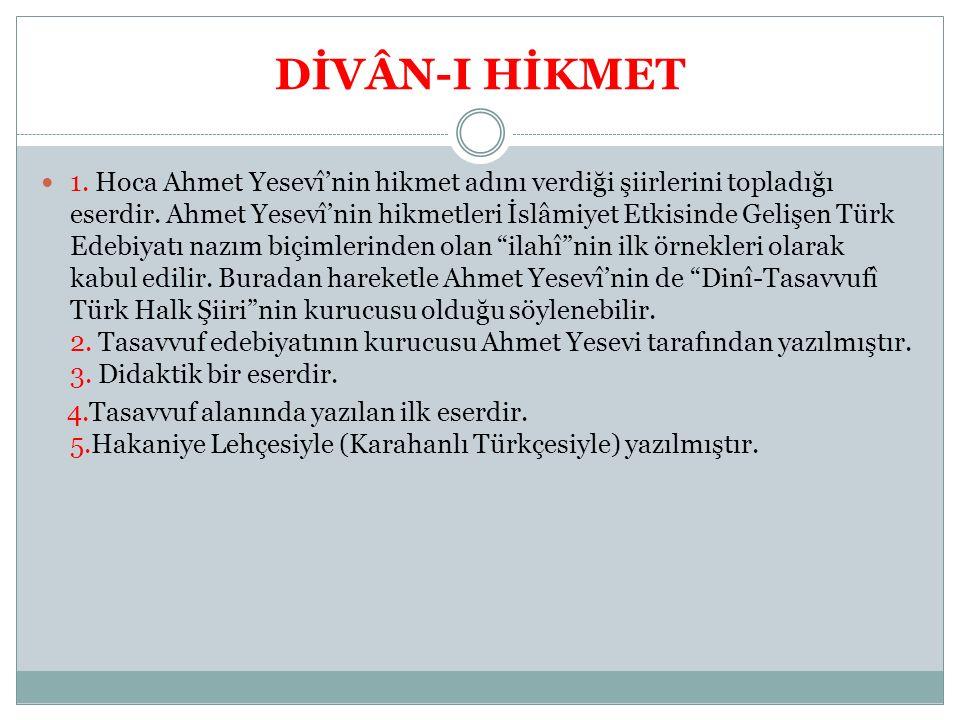DİVÂN-I HİKMET 1.Hoca Ahmet Yesevî'nin hikmet adını verdiği şiirlerini topladığı eserdir.