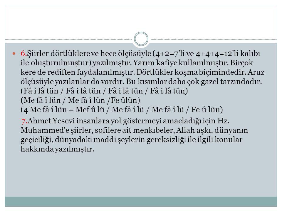 6.Şiirler dörtlüklere ve hece ölçüsüyle (4+2=7'li ve 4+4+4=12'li kalıbı ile oluşturulmuştur) yazılmıştır. Yarım kafiye kullanılmıştır. Birçok kere de