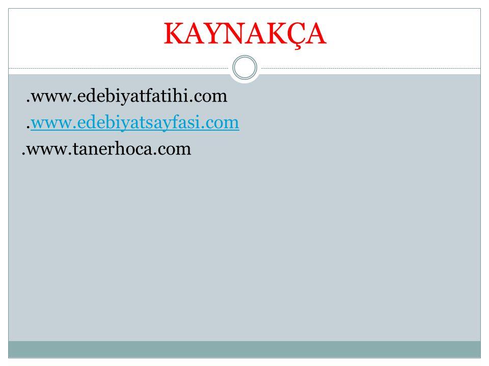 KAYNAKÇA.www.edebiyatfatihi.com.www.edebiyatsayfasi.comwww.edebiyatsayfasi.com.www.tanerhoca.com