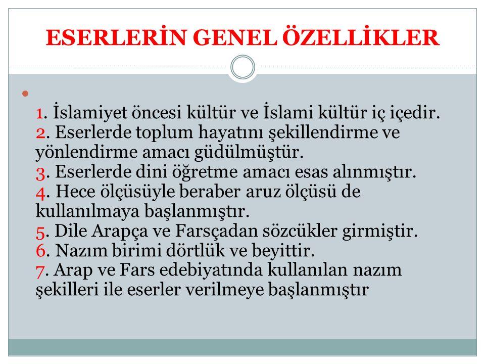 ESERLERİN GENEL ÖZELLİKLER 1.İslamiyet öncesi kültür ve İslami kültür iç içedir.