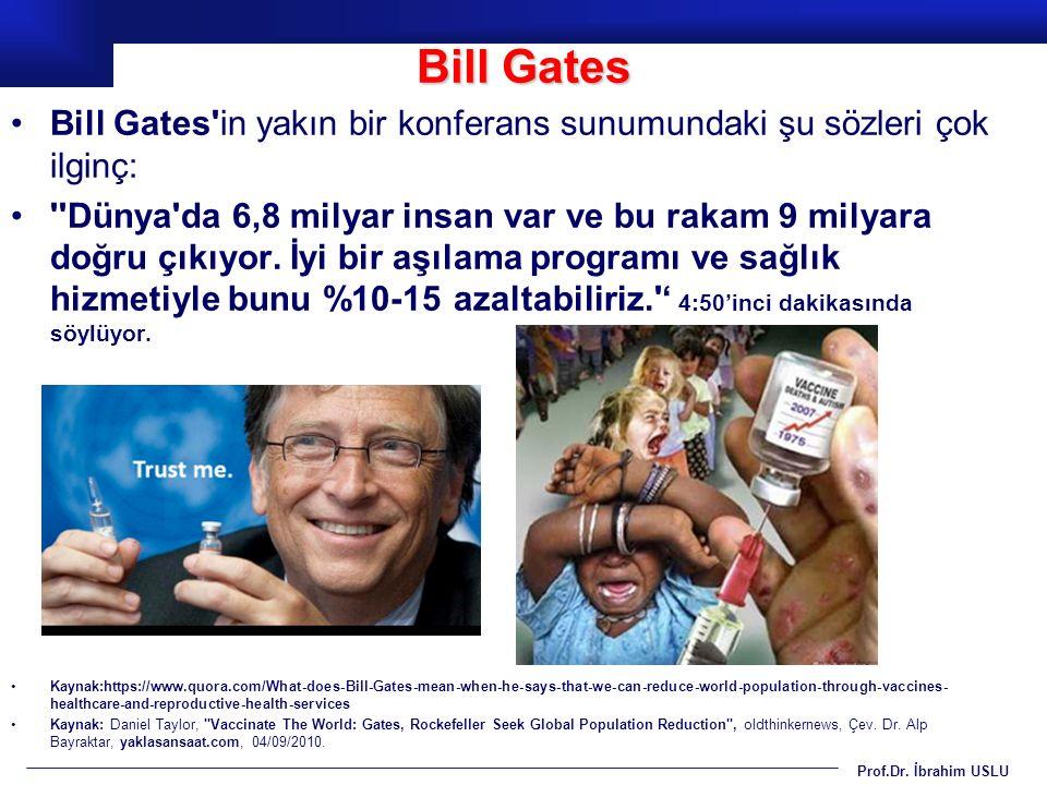 Prof.Dr. İbrahim USLU Bill Gates'in yakın bir konferans sunumundaki şu sözleri çok ilginç: ''Dünya'da 6,8 milyar insan var ve bu rakam 9 milyara doğru