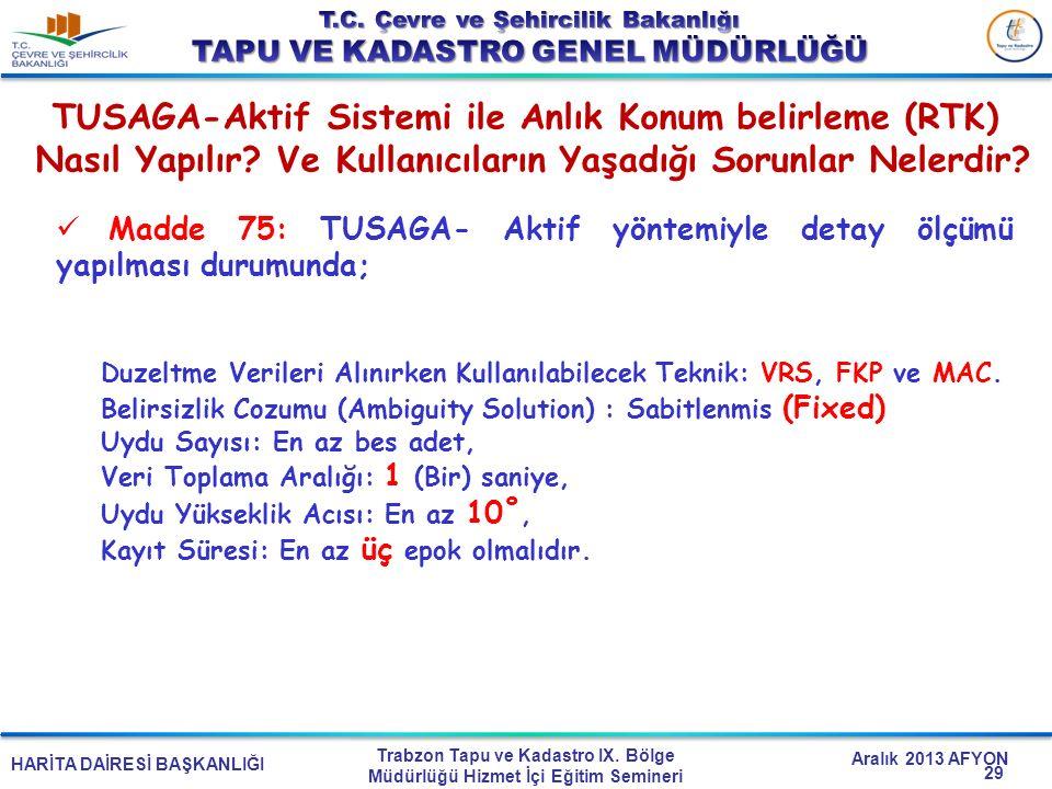 HARİTA DAİRESİ BAŞKANLIĞI Trabzon Tapu ve Kadastro IX. Bölge Müdürlüğü Hizmet İçi Eğitim Semineri Aralık 2013 AFYON Madde 75: TUSAGA- Aktif yöntemiyle