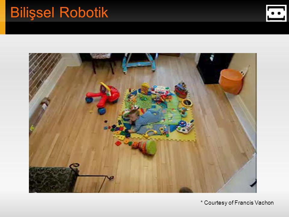 Bilişsel Robotik * Courtesy of Francis Vachon