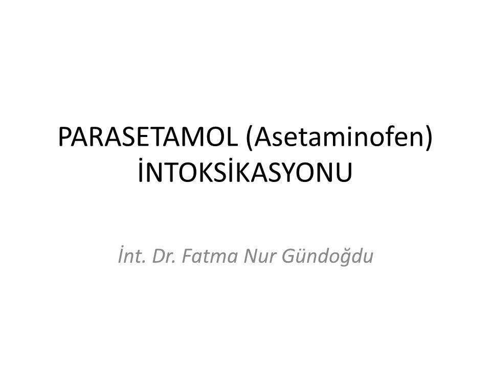 PARASETAMOL (Asetaminofen) İNTOKSİKASYONU İnt. Dr. Fatma Nur Gündoğdu