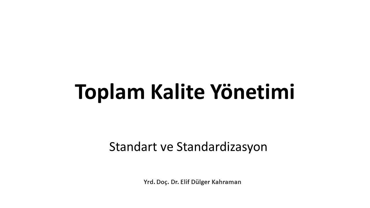 Standart ve Standardizasyon Yrd. Doç. Dr. Elif Dülger Kahraman Toplam Kalite Yönetimi