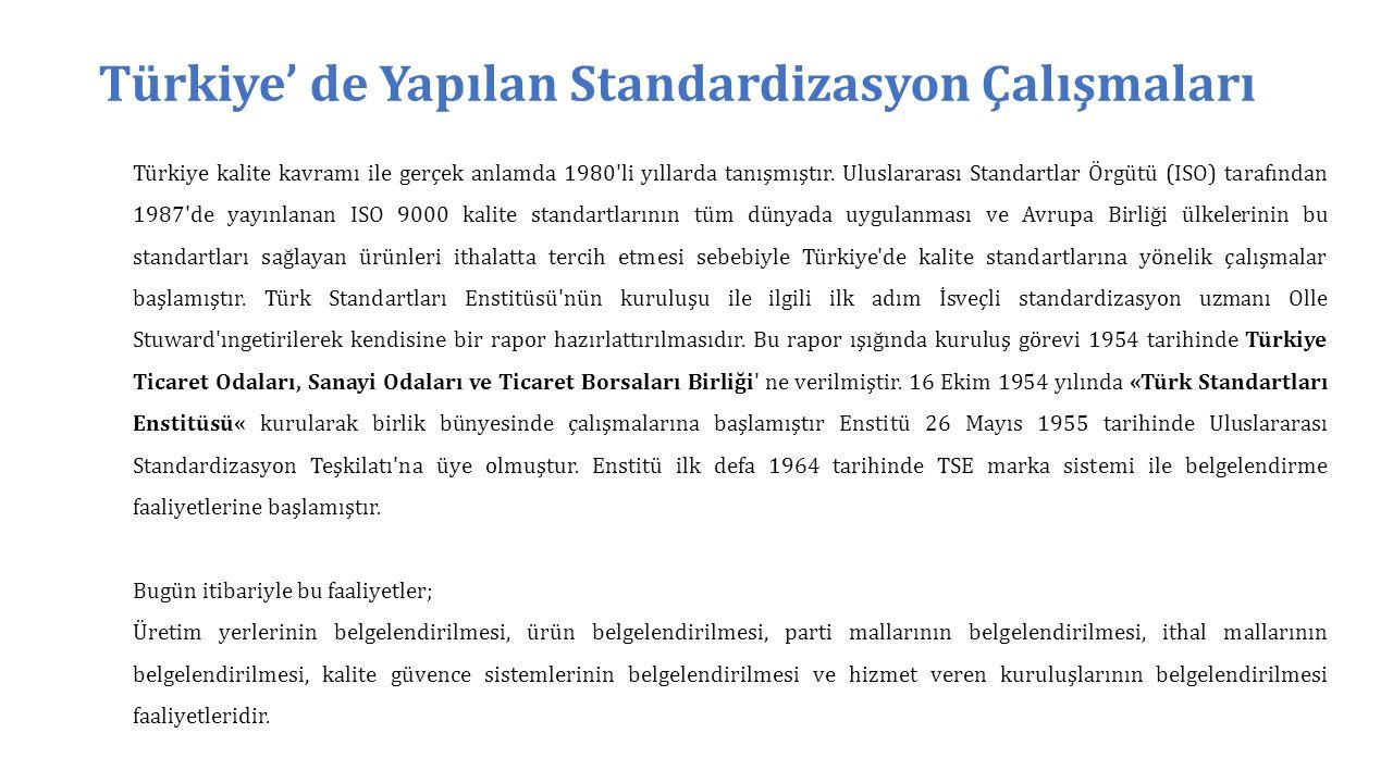 Türkiye' de Yapılan Standardizasyon Çalışmaları Türkiye kalite kavramı ile gerçek anlamda 1980'li yıllarda tanışmıştır. Uluslararası Standartlar Örgüt