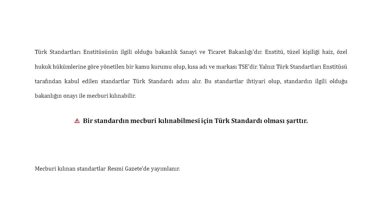 Türk Standartları Enstitüsünün ilgili olduğu bakanlık Sanayi ve Ticaret Bakanlığı'dır. Enstitü, tüzel kişiliği haiz, özel hukuk hükümlerine göre yönet