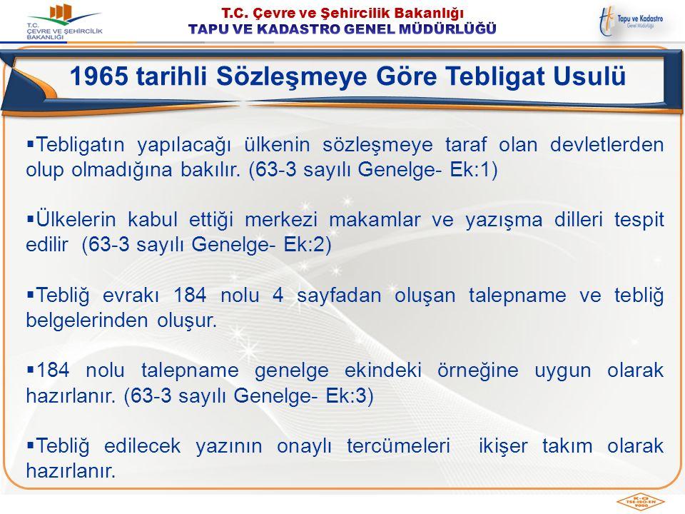 1965 tarihli Sözleşmeye Göre Tebligat Usulü  Tebligatın yapılacağı ülkenin sözleşmeye taraf olan devletlerden olup olmadığına bakılır. (63-3 sayılı G