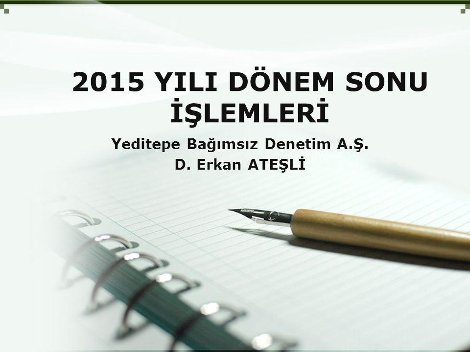 2015 YILI DÖNEM SONU İŞLEMLERİ Yeditepe Bağımsız Denetim A.Ş. D. Erkan ATEŞLİ