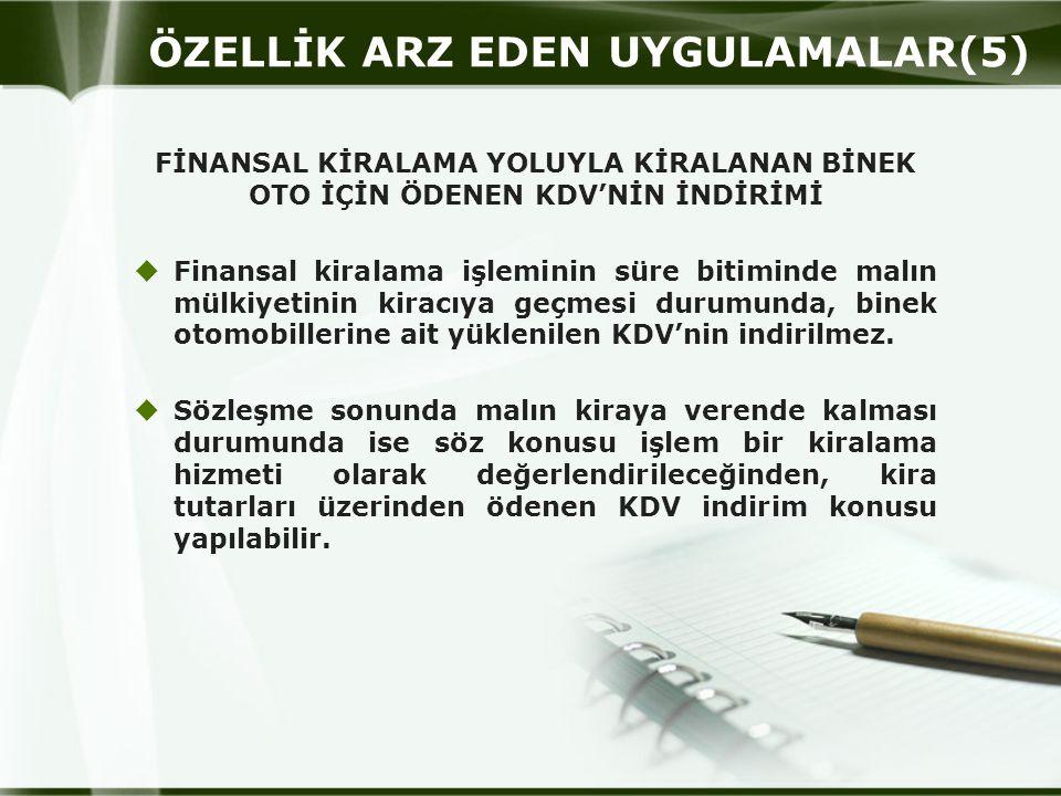 ÖZELLİK ARZ EDEN UYGULAMALAR(5) FİNANSAL KİRALAMA YOLUYLA KİRALANAN BİNEK OTO İÇİN ÖDENEN KDV'NİN İNDİRİMİ  Finansal kiralama işleminin süre bitimind