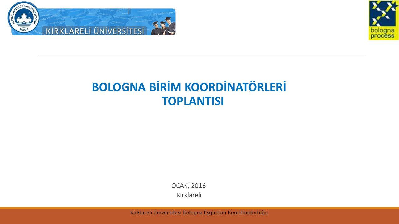 BOLOGNA BİRİM KOORDİNATÖRLERİ TOPLANTISI OCAK, 2016 Kırklareli Kırklareli Üniversitesi Bologna Eşgüdüm Koordinatörlüğü