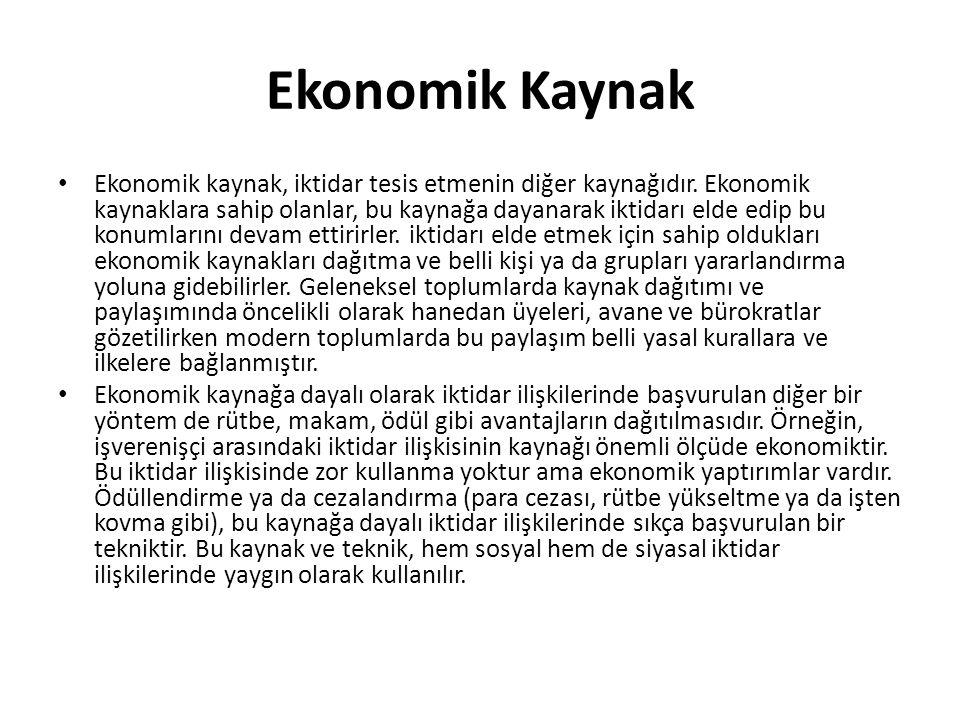 Ekonomik Kaynak Ekonomik kaynak, iktidar tesis etmenin diğer kaynağıdır. Ekonomik kaynaklara sahip olanlar, bu kaynağa dayanarak iktidarı elde edip bu
