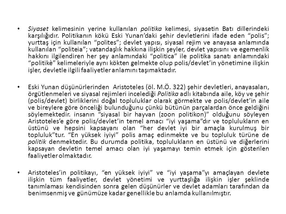 Siyaset kelimesinin yerine kullanılan politika kelimesi, siyasetin Batı dillerindeki karşılığıdır. Politikanın kökü Eski Yunan'daki şehir devletlerini