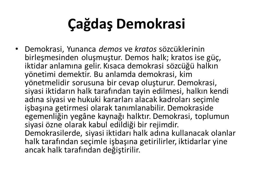 Çağdaş Demokrasi Demokrasi, Yunanca demos ve kratos sözcüklerinin birleşmesinden oluşmuştur. Demos halk; kratos ise güç, iktidar anlamına gelir. Kısac