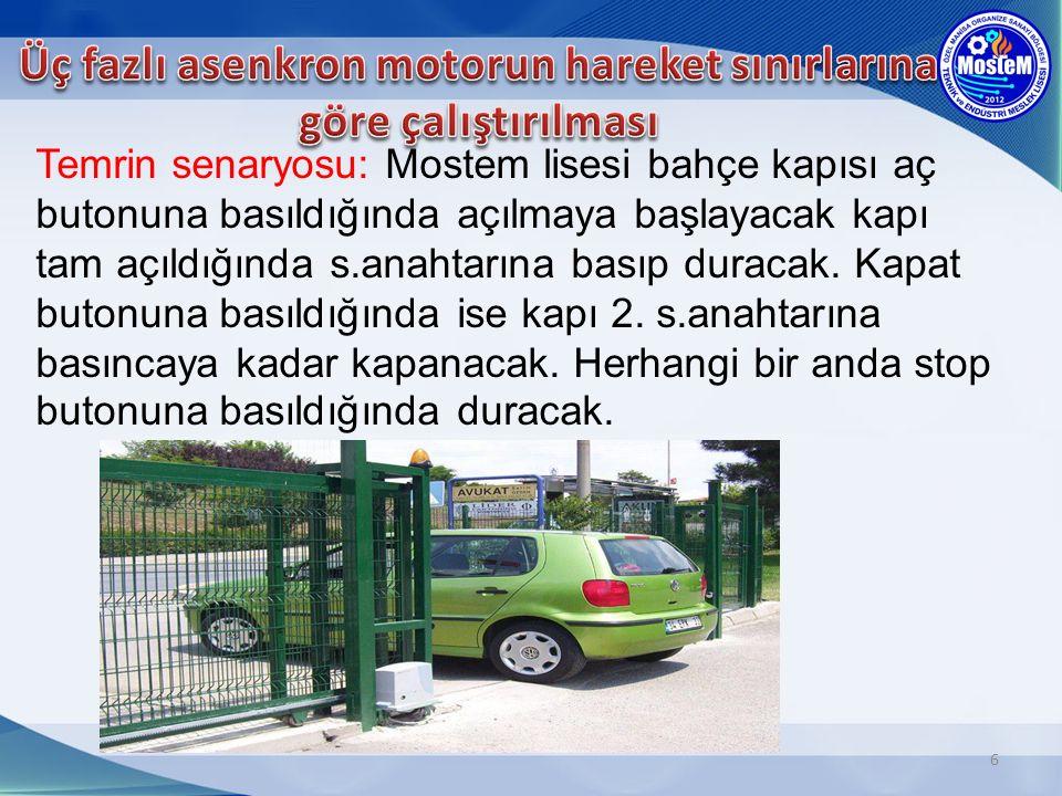 6 Temrin senaryosu: Mostem lisesi bahçe kapısı aç butonuna basıldığında açılmaya başlayacak kapı tam açıldığında s.anahtarına basıp duracak. Kapat but