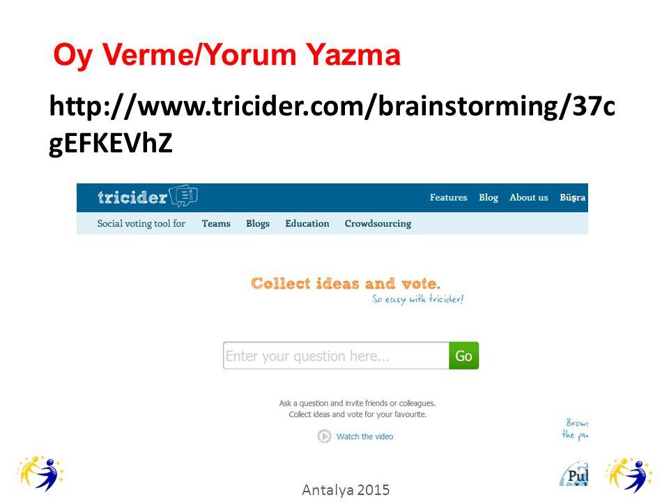 Oy Verme/Yorum Yazma Antalya 2015 http://www.tricider.com/brainstorming/37c gEFKEVhZ Antalya 2015