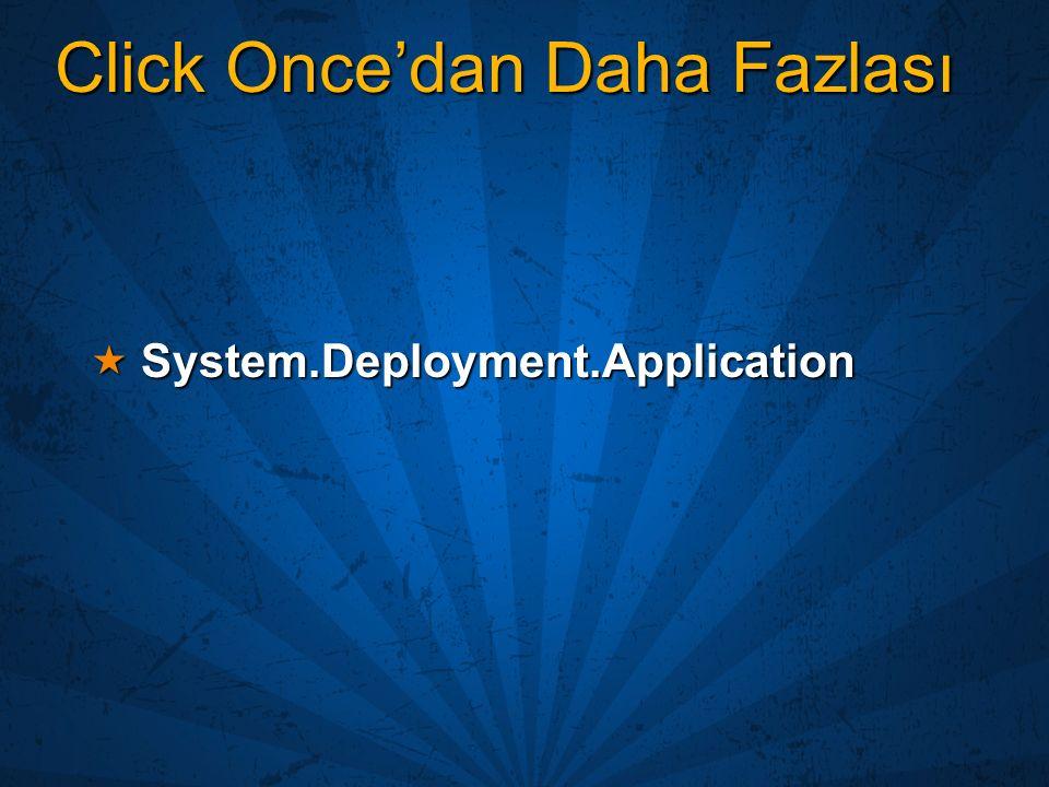 Click Once'dan Daha Fazlası  System.Deployment.Application