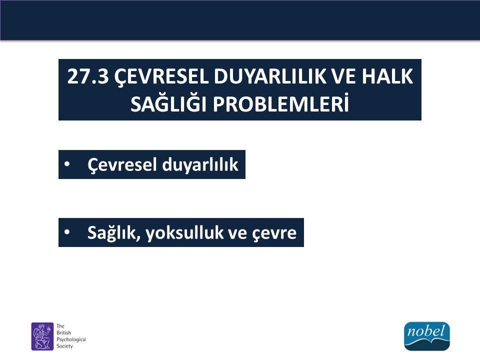 27.3 ÇEVRESEL DUYARLILIK VE HALK SAĞLIĞI PROBLEMLERİ Çevresel duyarlılık Sağlık, yoksulluk ve çevre