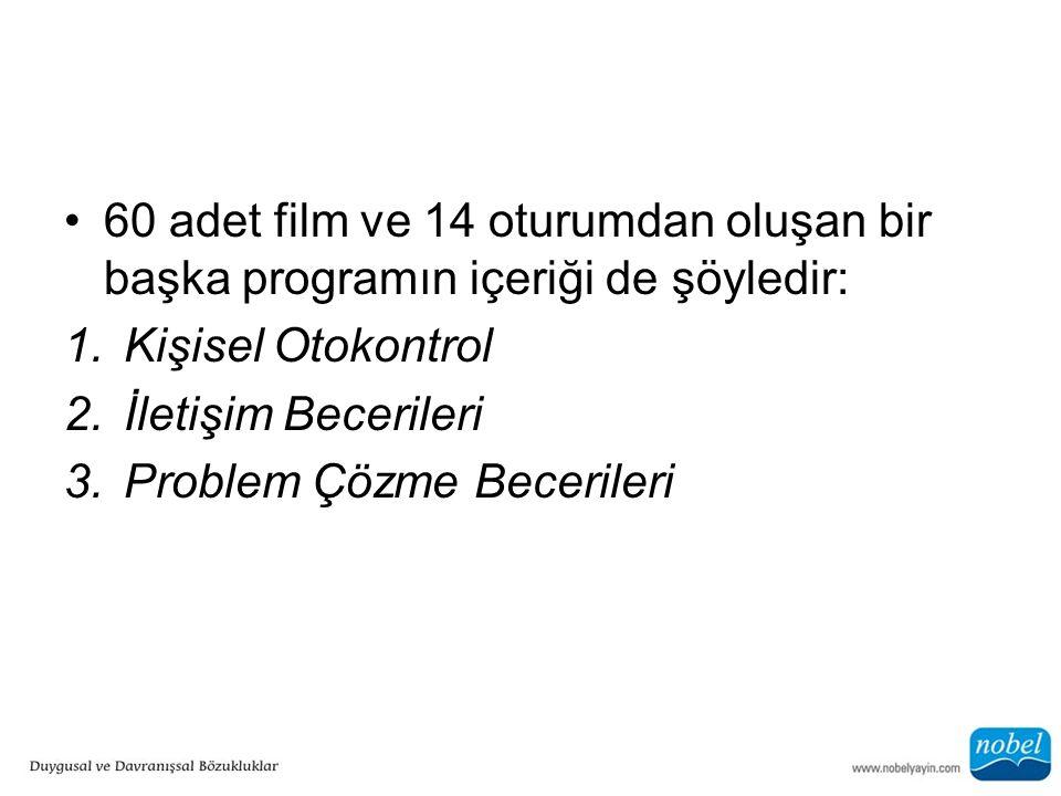 60 adet film ve 14 oturumdan oluşan bir başka programın içeriği de şöyledir: 1.Kişisel Otokontrol 2.İletişim Becerileri 3.Problem Çözme Becerileri