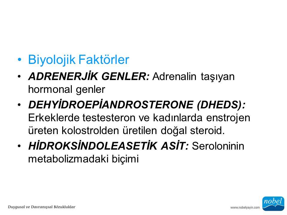 Biyolojik Faktörler ADRENERJİK GENLER: Adrenalin taşıyan hormonal genler DEHYİDROEPİANDROSTERONE (DHEDS): Erkeklerde testesteron ve kadınlarda enstroj