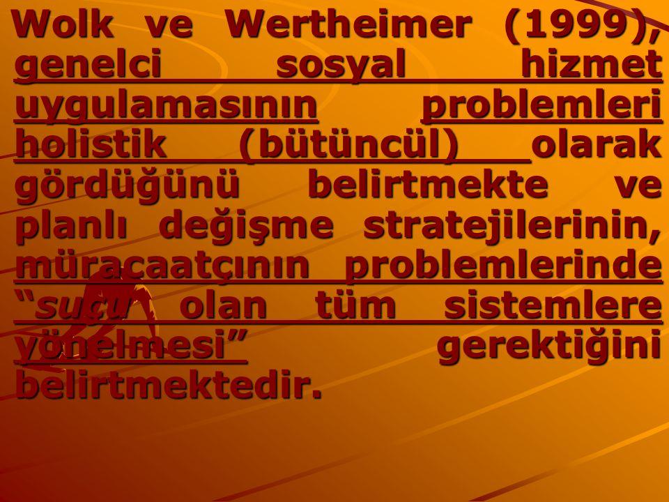 Wolk ve Wertheimer (1999), genelci sosyal hizmet uygulamasının problemleri holistik (bütüncül) olarak gördüğünü belirtmekte ve planlı değişme strateji