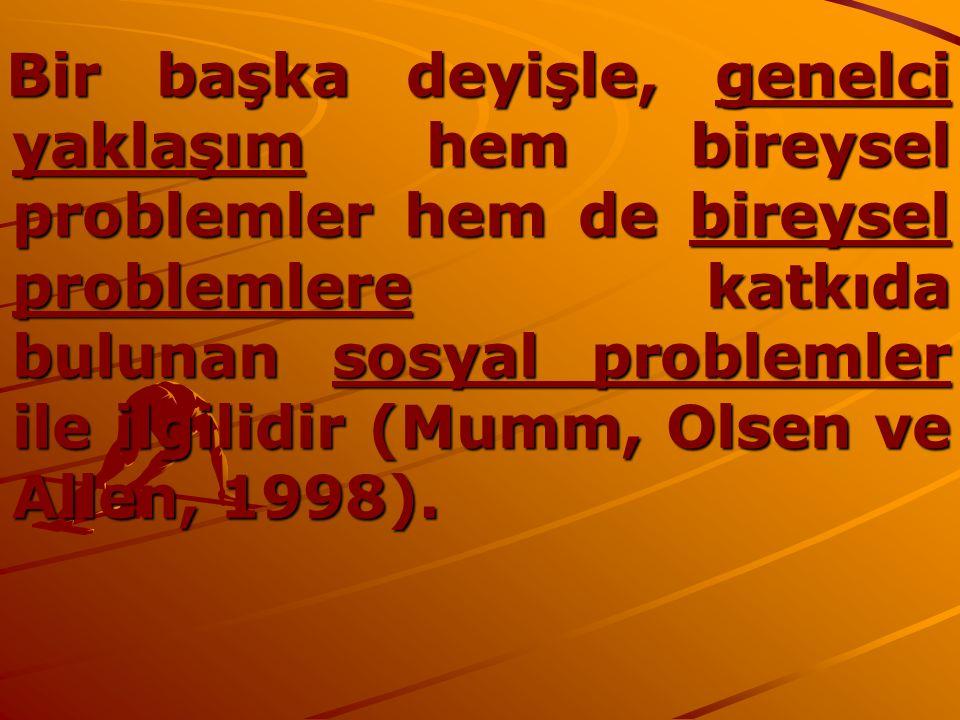 Bir başka deyişle, genelci yaklaşım hem bireysel problemler hem de bireysel problemlere katkıda bulunan sosyal problemler ile ilgilidir (Mumm, Olsen v