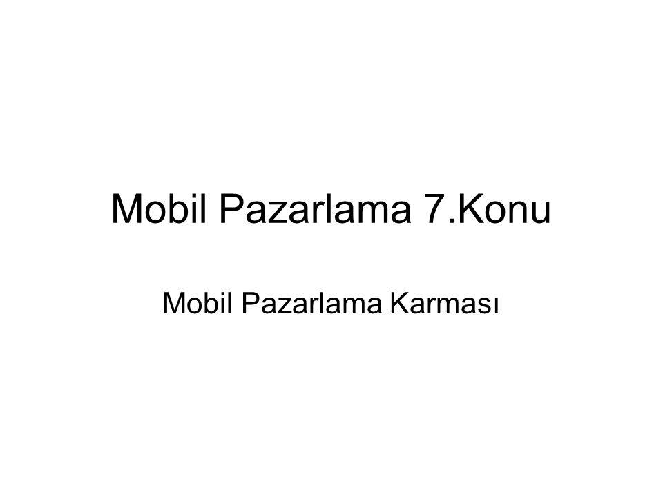 Mobil Pazarlama 7.Konu Mobil Pazarlama Karması