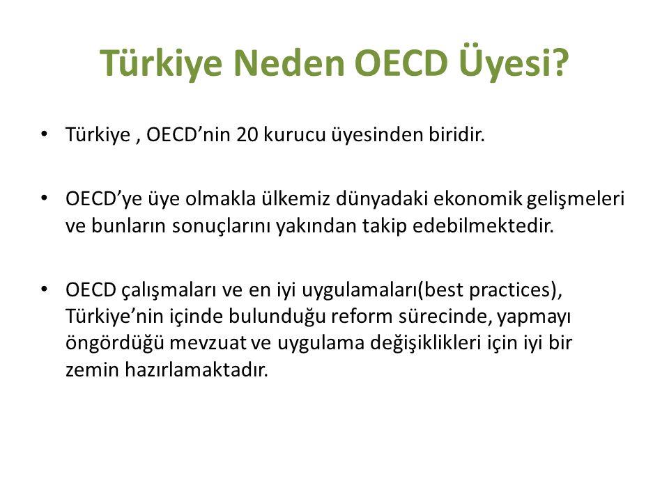 Türkiye Neden OECD Üyesi? Türkiye, OECD'nin 20 kurucu üyesinden biridir. OECD'ye üye olmakla ülkemiz dünyadaki ekonomik gelişmeleri ve bunların sonuçl