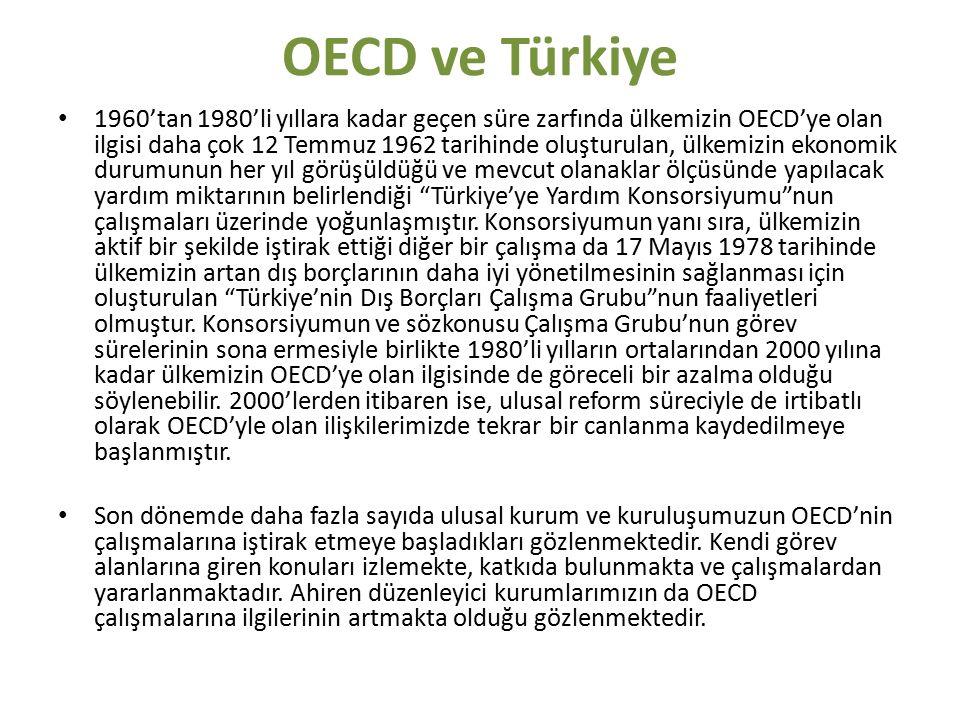 OECD ve Türkiye 1960'tan 1980'li yıllara kadar geçen süre zarfında ülkemizin OECD'ye olan ilgisi daha çok 12 Temmuz 1962 tarihinde oluşturulan, ülkemizin ekonomik durumunun her yıl görüşüldüğü ve mevcut olanaklar ölçüsünde yapılacak yardım miktarının belirlendiği Türkiye'ye Yardım Konsorsiyumu nun çalışmaları üzerinde yoğunlaşmıştır.