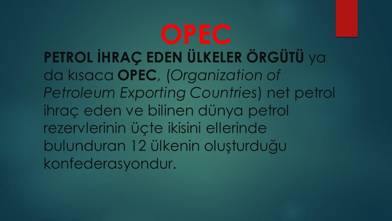 OPEC PETROL İHRAÇ EDEN ÜLKELER ÖRGÜTÜ ya da kısaca OPEC, (Organization of Petroleum Exporting Countries) net petrol ihraç eden ve bilinen dünya petrol rezervlerinin üçte ikisini ellerinde bulunduran 12 ülkenin oluşturduğu konfederasyondur.