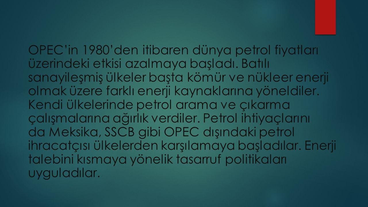 OPEC'in 1980'den itibaren dünya petrol fiyatları üzerindeki etkisi azalmaya başladı. Batılı sanayileşmiş ülkeler başta kömür ve nükleer enerji olmak ü