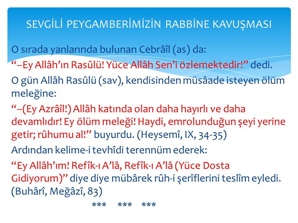 """O sırada yanlarında bulunan Cebrâîl (as) da: """"–Ey Allâh'ın Rasûlü! Yüce Allâh Sen'i özlemektedir!"""" dedi. O gün Allâh Rasûlü (sav), kendisinden müsâade"""