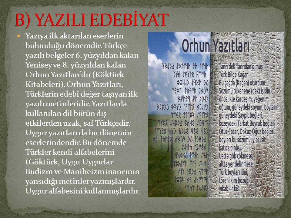 Yazıya ilk aktarılan eserlerin bulunduğu dönemdir. Türkçe yazılı belgeler 6. yüzyıldan kalan Yenisey ve 8. yüzyıldan kalan Orhun Yazıtları'dır (Köktür