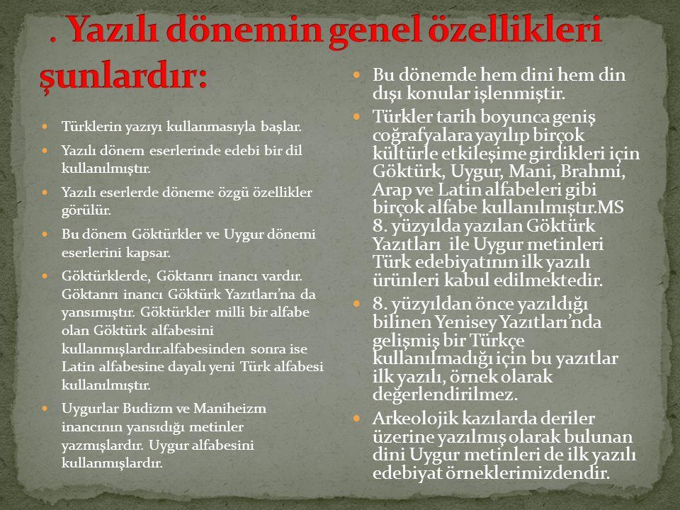 Türklerin yazıyı kullanmasıyla başlar. Yazılı dönem eserlerinde edebi bir dil kullanılmıştır. Yazılı eserlerde döneme özgü özellikler görülür. Bu döne