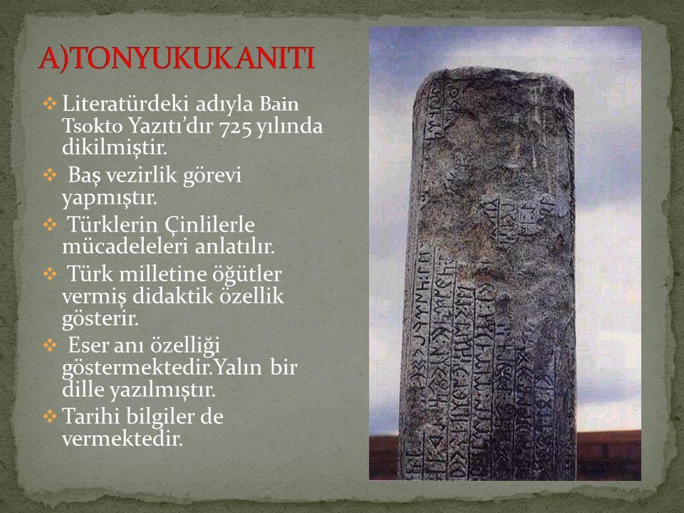  Literatürdeki adıyla Bain Tsokto Yazıtı'dır 725 yılında dikilmiştir.  Baş vezirlik görevi yapmıştır.  Türklerin Çinlilerle mücadeleleri anlatılır.