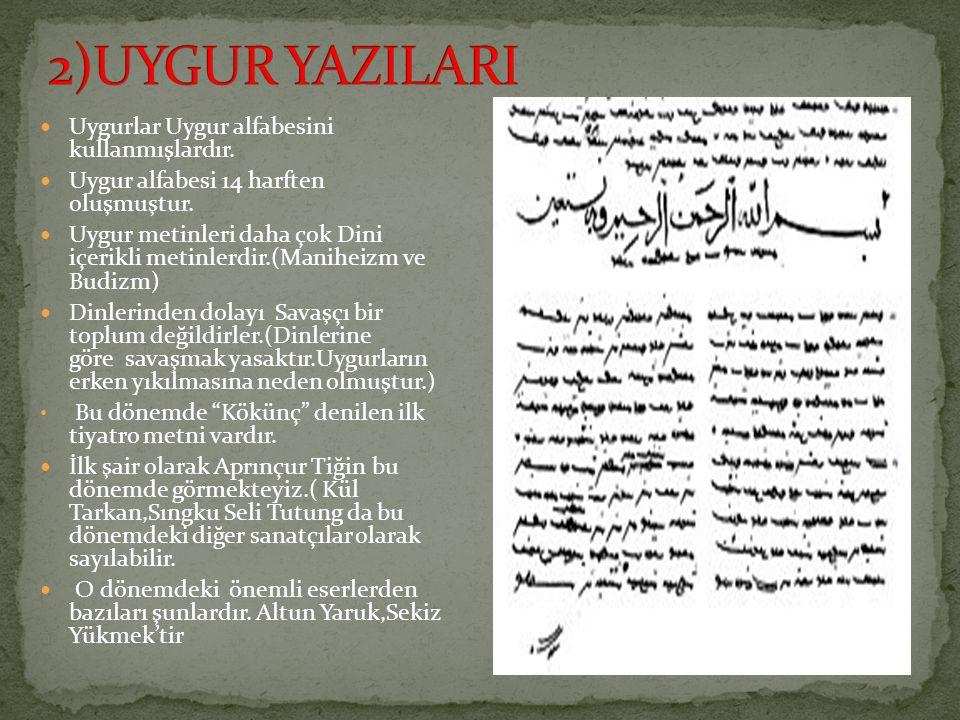 Uygurlar Uygur alfabesini kullanmışlardır. Uygur alfabesi 14 harften oluşmuştur. Uygur metinleri daha çok Dini içerikli metinlerdir.(Maniheizm ve Budi