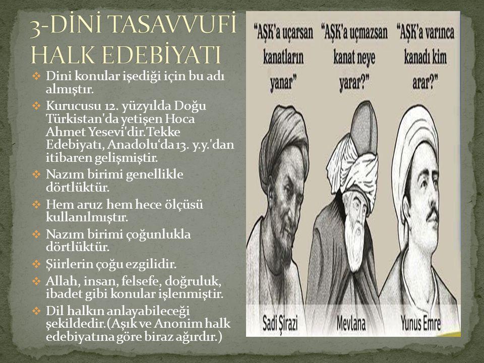  Dini konular işediği için bu adı almıştır.  Kurucusu 12. yüzyılda Doğu Türkistan'da yetişen Hoca Ahmet Yesevi'dir.Tekke Edebiyatı, Anadolu'da 13. y
