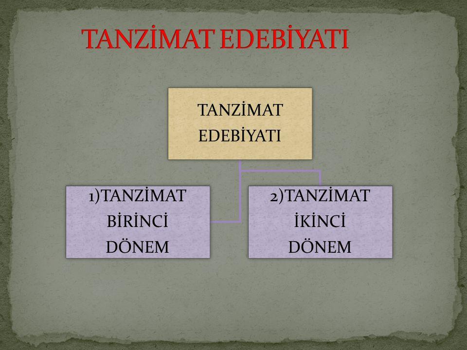 TANZİMAT EDEBİYATI 2)TANZİMAT İKİNCİ DÖNEM 1)TANZİMAT BİRİNCİ DÖNEM