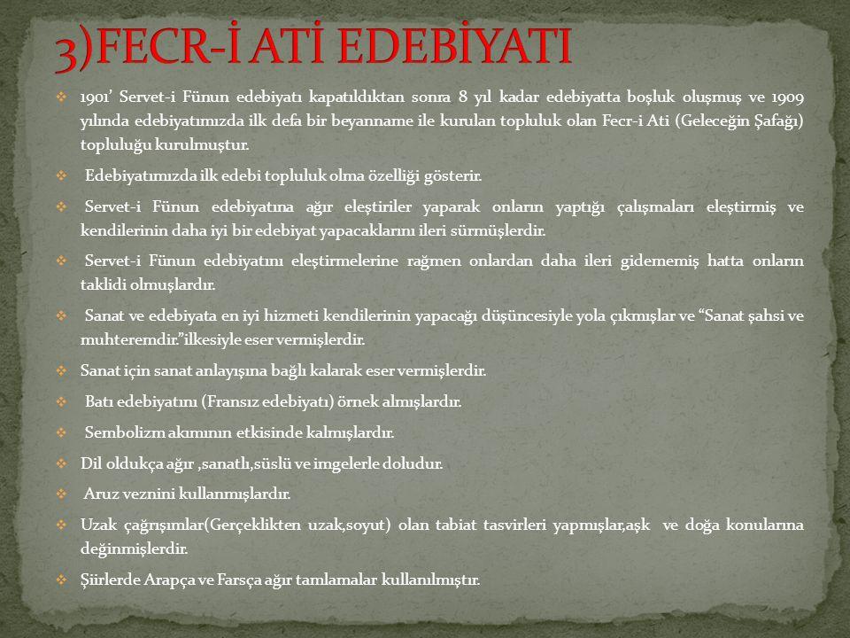 1901' Servet-i Fünun edebiyatı kapatıldıktan sonra 8 yıl kadar edebiyatta boşluk oluşmuş ve 1909 yılında edebiyatımızda ilk defa bir beyanname ile k