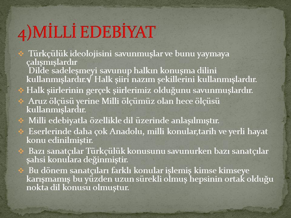  Türkçülük ideolojisini savunmuşlar ve bunu yaymaya çalışmışlardır Dilde sadeleşmeyi savunup halkın konuşma dilini kullanmışlardır.√ Halk şiiri nazım