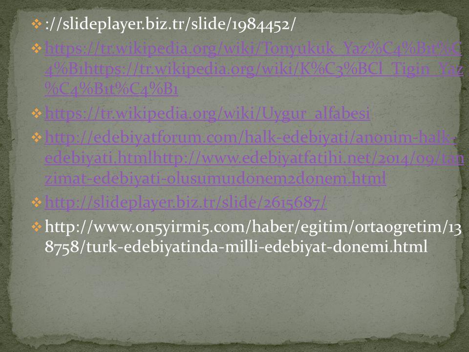  ://slideplayer.biz.tr/slide/1984452/  https://tr.wikipedia.org/wiki/Tonyukuk_Yaz%C4%B1t%C 4%B1https://tr.wikipedia.org/wiki/K%C3%BCl_Tigin_Yaz %C4%