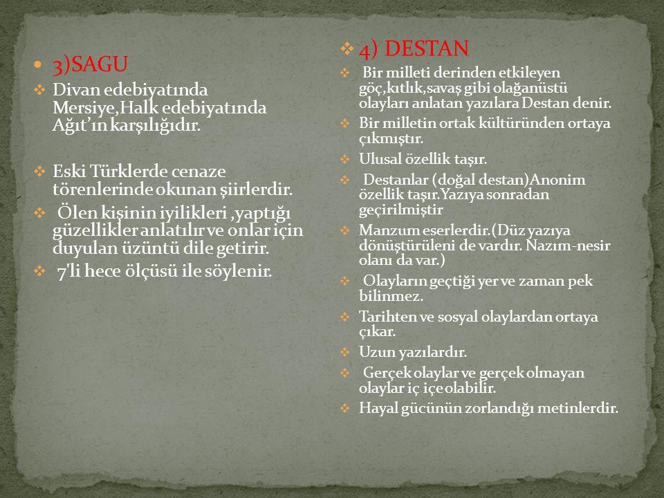3)SAGU  Divan edebiyatında Mersiye,Halk edebiyatında Ağıt'ın karşılığıdır.  Eski Türklerde cenaze törenlerinde okunan şiirlerdir.  Ölen kişinin iyi