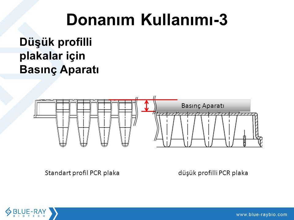 Donanım Operasyonu III PCR vesselsBasınç Kapak ısıtıcı sıcaklığı Düzenli PCR plaka, tüp şeritler ve borular Gerek yok.105 o C Düşük profilli PCR plaka, tüp şeritler ve borular Isıtmalı kapağın yeterli temas basıncını sağlaması için kullanılması gerekir.