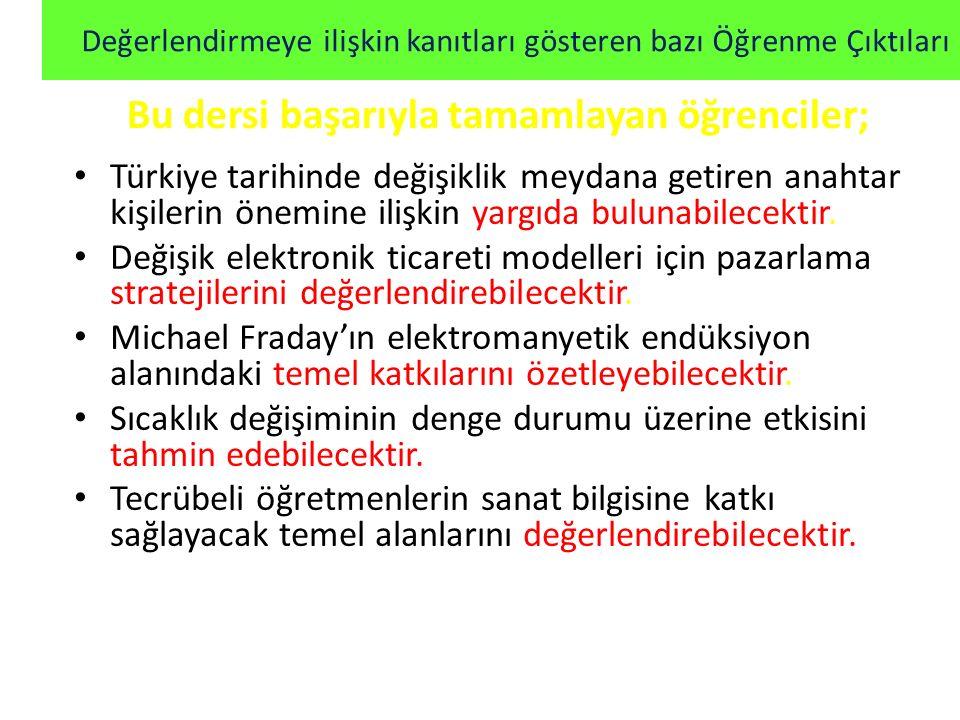 Türkiye tarihinde değişiklik meydana getiren anahtar kişilerin önemine ilişkin yargıda bulunabilecektir. Değişik elektronik ticareti modelleri için pa