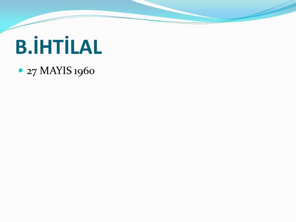 B.İHTİLAL 27 MAYIS 1960 MİLLİ BİRLİK KOMİTESİ (MBK)