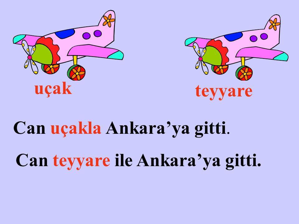 uçak teyyare Can uçakla Ankara'ya gitti. Can teyyare ile Ankara'ya gitti.