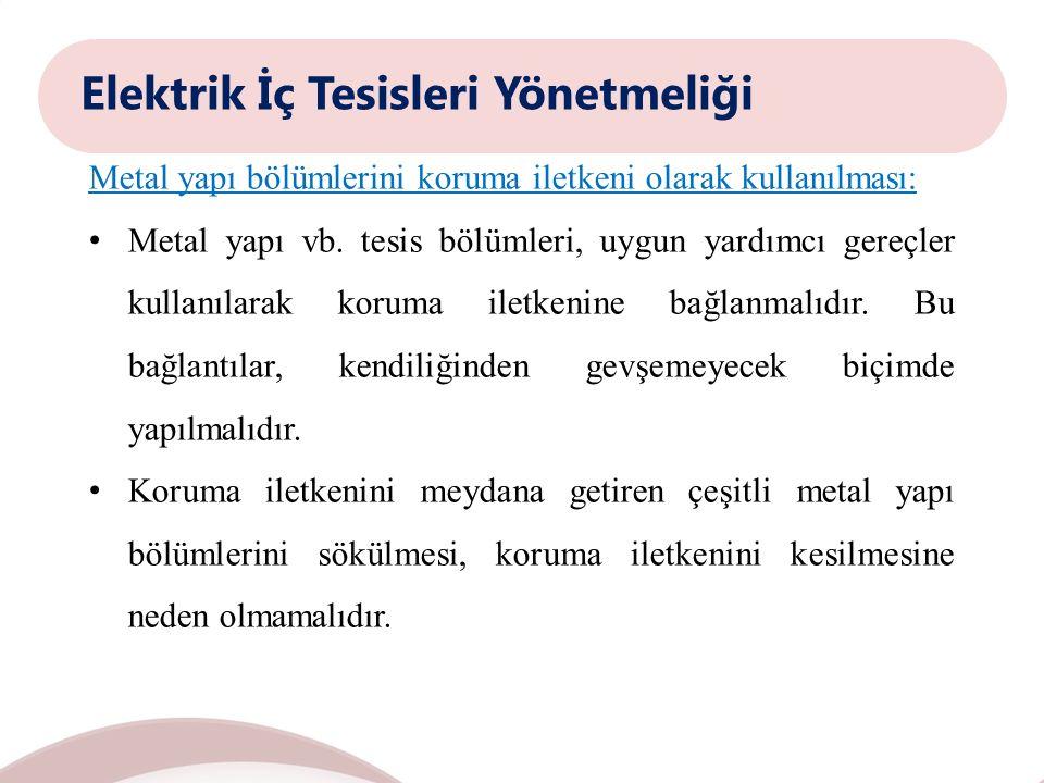 Elektrik İç Tesisleri Yönetmeliği Metal yapı bölümlerini koruma iletkeni olarak kullanılması: Metal yapı vb.