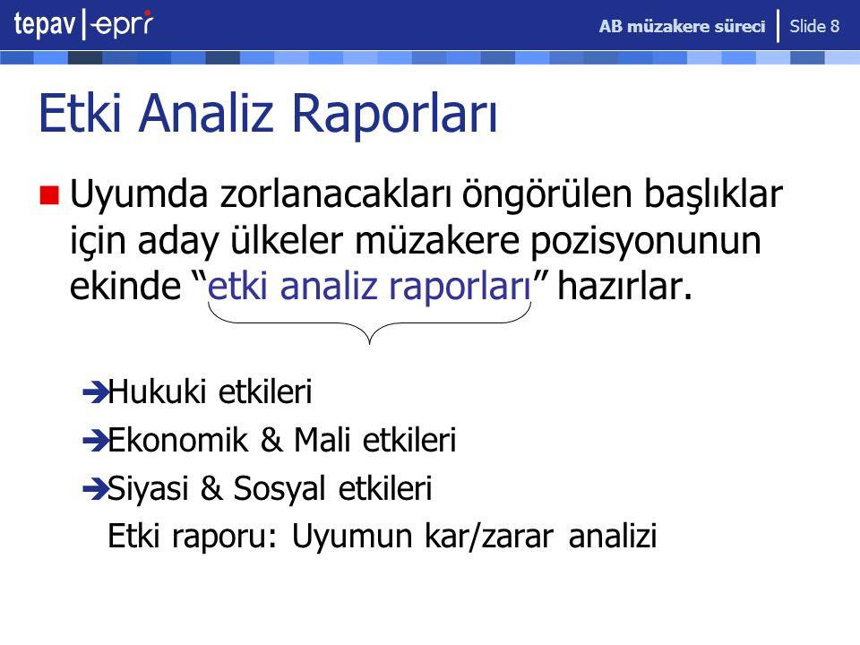 """AB müzakere süreci Slide 8 Etki Analiz Raporları Uyumda zorlanacakları öngörülen başlıklar için aday ülkeler müzakere pozisyonunun ekinde """"etki analiz"""